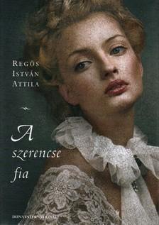 Reg�s Istv�n Attila - A SZERENCSE FIA