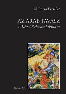 N. R�zsa Erzs�bet - Az arab tavaszA K�zel-Kelet �talakul�sa