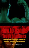 Vaughn Gabriel - How to Handle Tough Situations : Finding Inner Strength To Survive The Toughest Crisis And Life Challenges [eK�nyv: epub,  mobi]