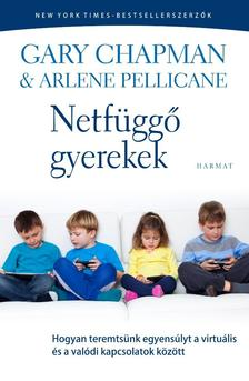 Gary Chapman �s Arlene Pellicane - Netf�gg� gyerekek - Hogyan teremts�nk egyens�lyt a virtu�lis �s a val�di kapcsolatok k�z�tt