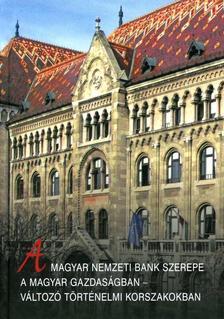 Halm Tam�s - A Magyar Nemzeti Bank szerepe a magyar gazdas�gban - v�ltoz� t�rt�nelmi korszakokban
