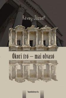RÉVAY JÓZSEF - Ókori író - mai olvasó [eKönyv: epub, mobi]