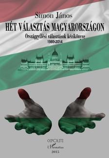 Simon János - Hét választás Magyarországon - Országgyűlési választások kézikönyve (1989-2014)