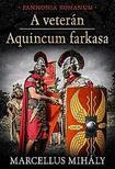 Marcellus Mih�ly - A veter�n - Aquincum farkasa - Pannonia Romanum