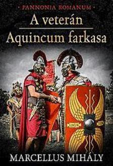 Marcellus Mihály - A veterán - Aquincum farkasa - Pannonia Romanum