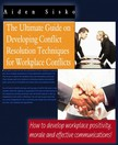 Sisko Aiden - The Ultimate Guide On Developing Conflict Resolution Techniques For Workplace Conflicts - How To Develop Workplace Positivity,  Morale and Effective Communications [eK�nyv: epub,  mobi]