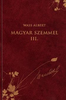 Wass Albert - Magyar szemmel III. - publicisztikai írásokWass Albert sorozat 45. kötet
