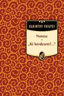 Karinthy Frigyes - Notesz - Ki k�rdezett? #