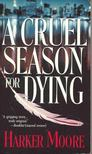MOORE, HARKER - A Cruel Season for Dying [antikvár]