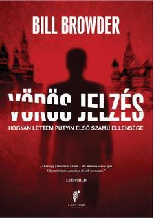 Bill Browder - V�r�s jelz�s - Hogyan lettem Putyin els� sz�m� ellens�ge