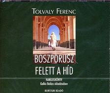 Tolvaly Ferenc - BOSZPORUSZ FELETT A HÍD - HANGOSKÖNYV