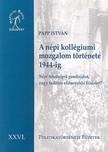PAPP ISTVÁN - A NÉPI KOLLÉGIUMI MOZGALOM TÖRTÉNETE 1944 -IG - POLITIKATÖRTÉNATI FÜZETEK X