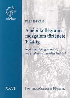 PAPP ISTV�N - A N�PI KOLL�GIUMI MOZGALOM T�RT�NETE 1944 -IG - POLITIKAT�RT�NATI F�ZETEK X