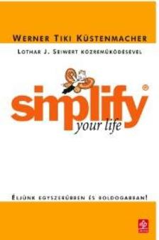 K�STENMACHER, TIKI WERNER - Simplify your Life - �lj�nk egyszer�bben �s boldogabban!