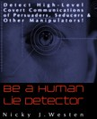 Westen Nicky J - Be A Human Lie Detector : Detect Covert Communications of Persuaders,  Seducers and Other Manipulators! [eKönyv: epub,  mobi]