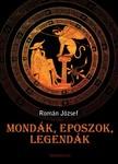 ROM�N J�ZSEF - Mond�k, eposzok, legend�k [eK�nyv: epub, mobi]
