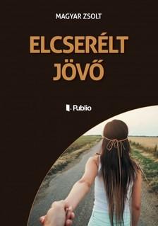 Magyar Zsolt - ELCSER�LT J�V� [eK�nyv: epub, mobi]