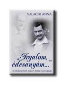 Anna Valachi - 'IRGALOM, �DESANY�M...' - A L�LEKELEMZ� J�ZSEF ATT