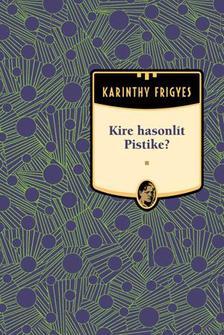 Karinthy Frigyes - Kire hasonlít Pistike? #