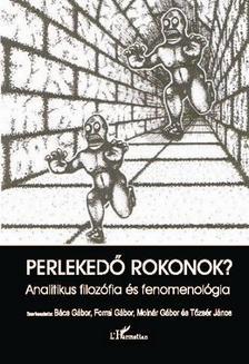 B�cs G�bor, Forrai G�bor, Moln�r G�bor �s T�zs�r J�nos(szerk - Perleked� rokonok? Analitikus filoz�fia �s fenomenol�gia