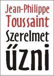 Jean-Philippe Toussaint - Szerelmet �zni