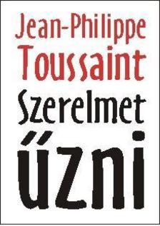 Jean-Philippe Toussaint - Szerelmet űzni