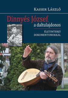 Kaiser L�szl� - Dinny�s J�zsef, a daltulajdonos. �letinterj� dokumentumokkal