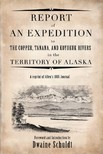 Schuldt Dwaine - Report of an Expedition to Copper,  Tanana,  and Koyukuk Rivers In The Territory of Alaska [eK�nyv: epub,  mobi]