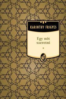 Karinthy Frigyes - Egy nőt szeretni #
