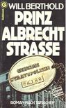 Berthold, Will - Prinz Albrecht Strasse [antikvár]
