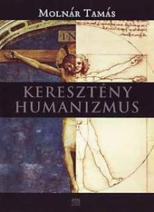 MOLN�R TAM�S - Kereszt�ny humanizmus