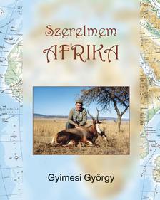 Gyimesi Gy�rgy - SZERELMEM AFRIKA - Vad�szatok a Merun, a Zambezin , a Kalah�ri sivatagban