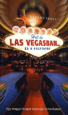 Bárány János - Hat év Las Vegasban... és a folytatás - Egy magyar krupié kalandjai Amerikában