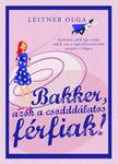 Leitner Olga - Bakker, azok a csodddálatos férfiak!