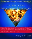 Westen Nicky J - Maximizing Your Energy To Use Your Maximum Potential : How To Pursue The Most Difficult Tasks With Your Maximum Energies And Potential! [eKönyv: epub,  mobi]