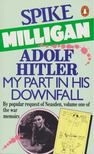Milligan, Spike - Adolf Hitler: My Part in His Downfall [antikv�r]