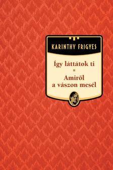 Karinthy Frigyes - �gy l�tt�tok ti / Amir�l a v�szon mes�l #