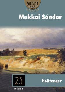 MAKKAI S�NDOR - HOLTTENGER /Aranyr�g K�nyvt�r 25./