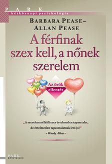 Allan Pease - Barbara Pease - A FÉRFINAK SZEX KELL, A NŐNEK SZERELEM - AZ ÖRÖK ELLENTÉT