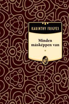 Karinthy Frigyes - Minden m�sk�ppen van #