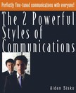Sisko Aiden - The 2 Powerful Styles of Communications : Perfectly Fine Tuned Communications With Everyone! [eK�nyv: epub,  mobi]