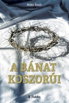 Miko Zsolt - A bánat koszorúi [eKönyv: epub, mobi]