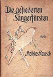 Rausch, Mathias - Die Gefiederten Sangerf�rsten [antikv�r]