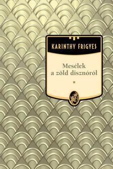 Karinthy Frigyes - Mes�lek a z�ld diszn�r�l #