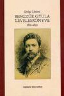 BENCZÚR GYULA - DRÁGA LINÁM! BENCZÚR GYULA LEVELESKÖNYVE 1861-1892