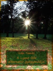 Tamás Iván - A Lyme-kór alternatív gyógymódjai [eKönyv: pdf, epub, mobi]