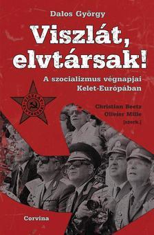 Dalos György - Viszlát, elvtársak! - A szocializmus végnapjai Kelet-Európában