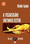 KRÚDY GYULA - A tiszaeszlári Solymosi Eszter [eKönyv: epub,  mobi]