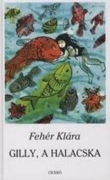 Feh�r Kl�ra - GILLY, A HALACSKA