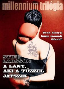 Stieg Larsson - A l�ny, aki a t�zzel j�tszik - Millennium tril�gia II.